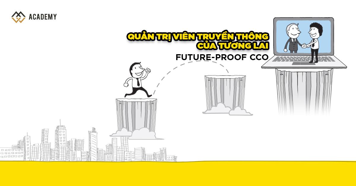 Giám Đốc Truyền Thông của Tương Lai - Future Proof CCO